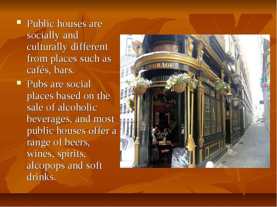 Public houses are socially and culturally different from places such as cafés...
