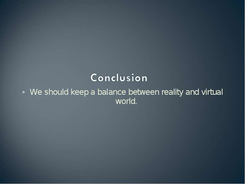 We should keep a balance between reality and virtual world.