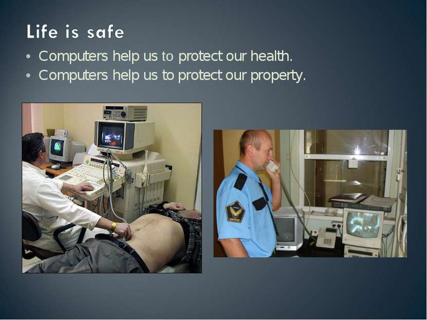 Computers help us to protect our health. Computers help us to protect our pro...