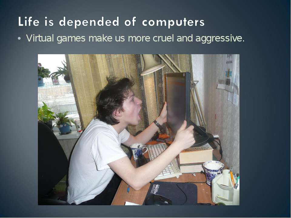 Virtual games make us more cruel and aggressive.