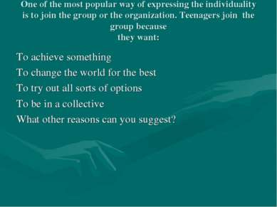 One of the most popular way of expressing the individuality is to join the gr...