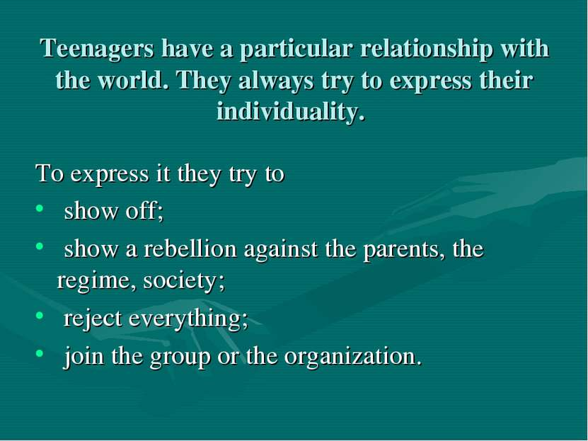 Teenagers have a particular relationship with the world. They always try to e...