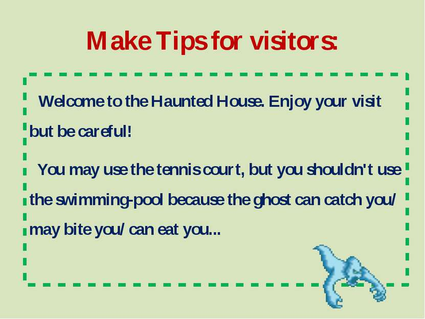 Make Tips for visitors: Welcome to the Haunted House. Enjoy your visit but be...