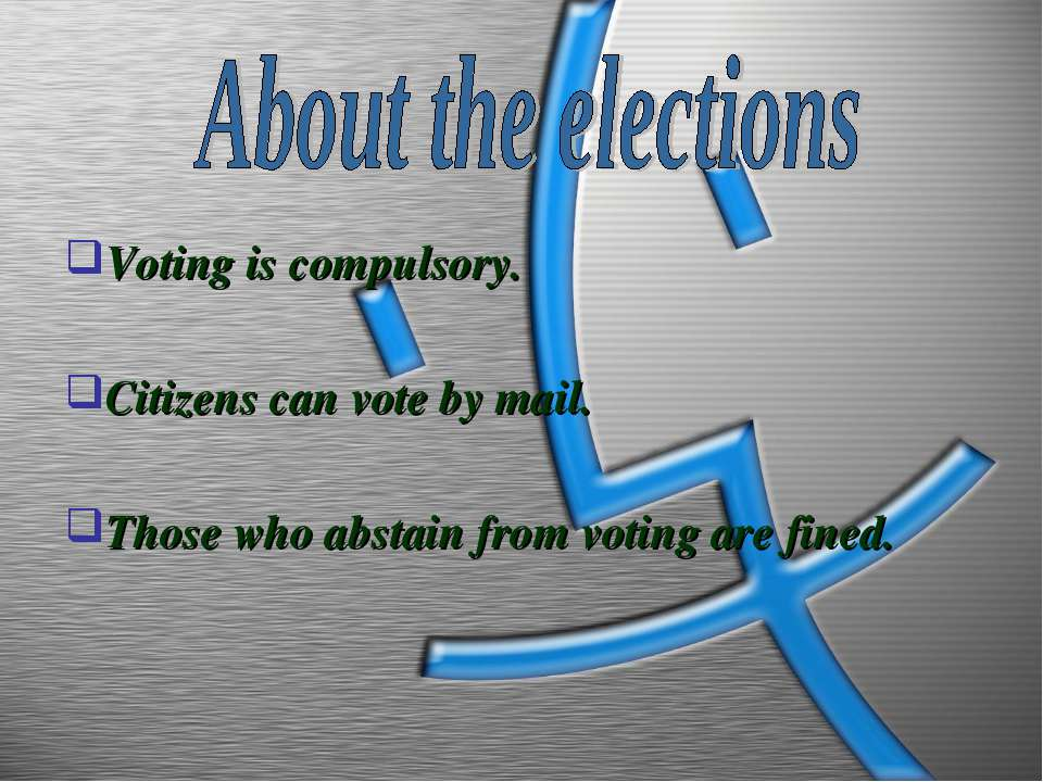Voting is compulsory. Citizens can vote by mail. Those who abstain from votin...