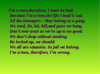 I'm a teen,therefore, I must be bad. Because I'm a teen,the life I lead is sa...