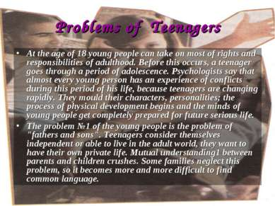 Problems of Teenagers At the age of 18 young people can take on most of right...