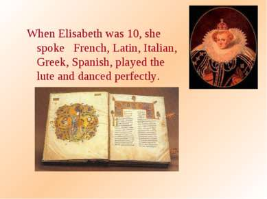 When Elisabeth was 10, she spoke French, Latin, Italian, Greek, Spanish, play...