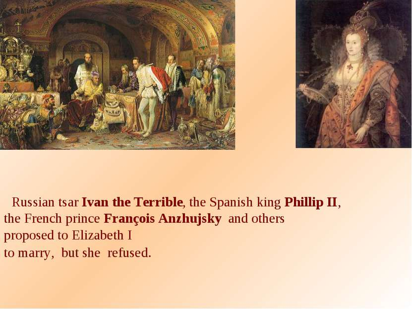Russian tsar Ivan the Terrible, the Spanish king Phillip II, the French princ...