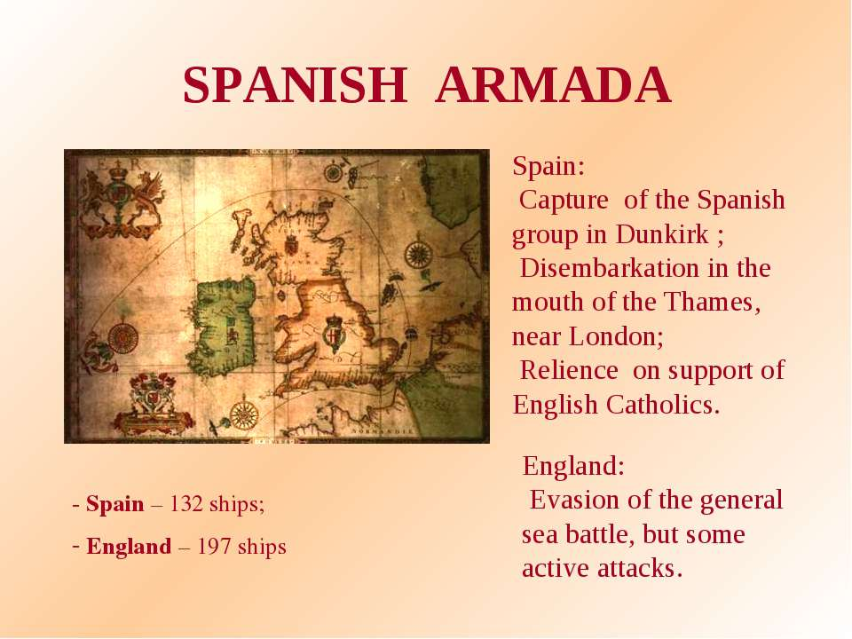SPANISH ARMADA - Spain – 132 ships; England – 197 ships Spain: Capture of the...