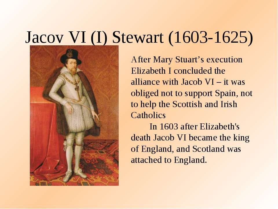 Jacov VI (I) Stewart (1603-1625) After Mary Stuart's execution Elizabeth I co...