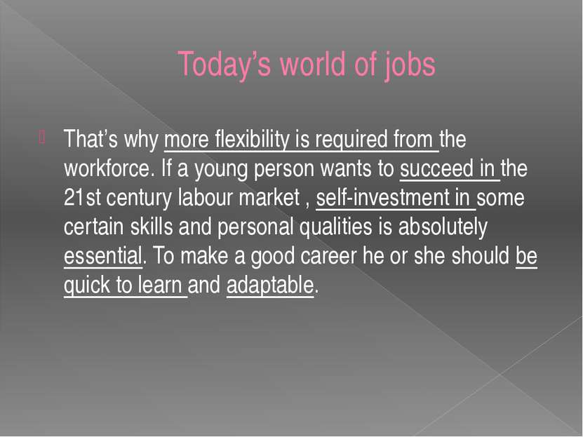 Today's world of jobs That's why more flexibility is required from the workfo...