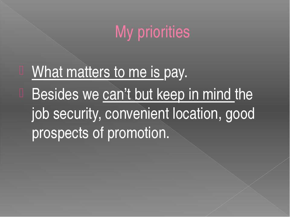 My priorities What matters to me is pay. Besides we can't but keep in mind th...