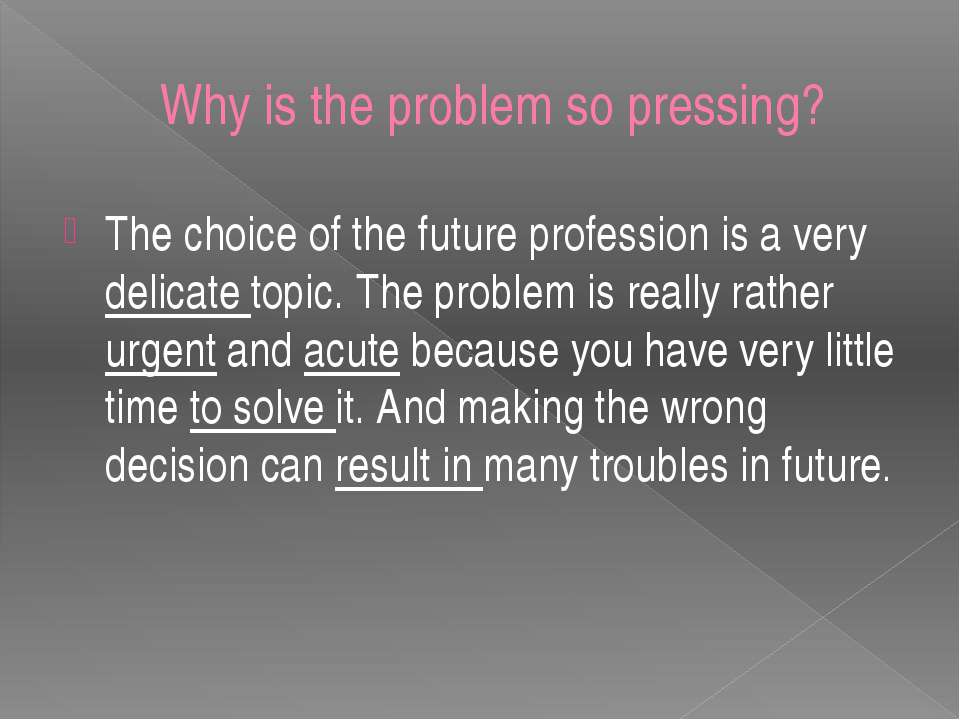 Why is the problem so pressing? The choice of the future profession is a very...