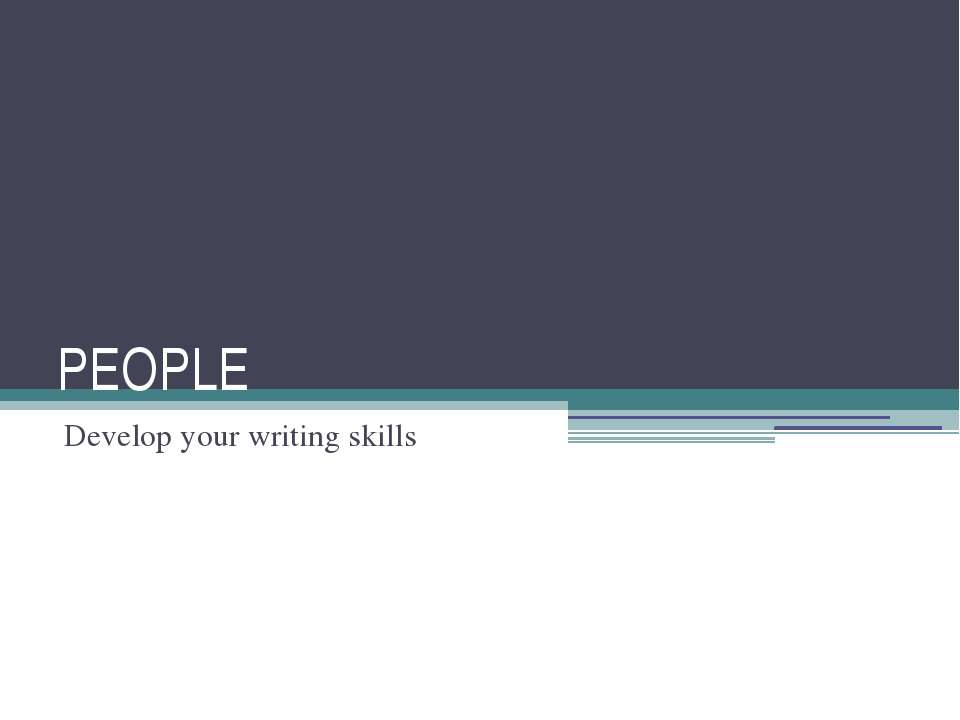 PEOPLE Develop your writing skills