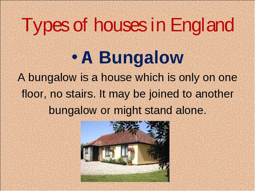 Types of houses in England A Bungalow A bungalow is a house which is only on ...