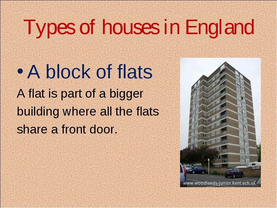 Types of houses in England A block of flats A flat is part of a bigger buildi...