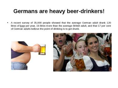 Germans are heavy beer-drinkers! A recent survey of 35,000 people showed that...