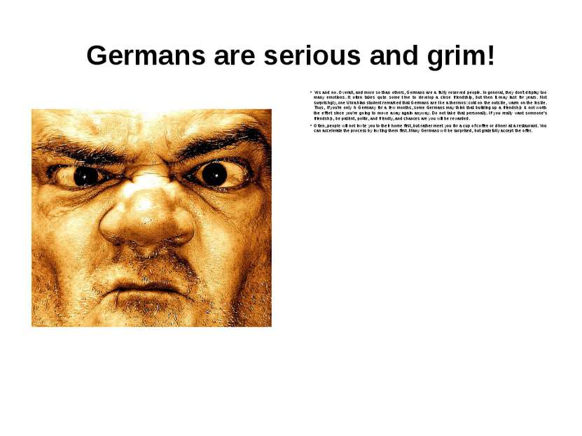 Germans are serious and grim! Yes and no. Overall, and more so than others, G...