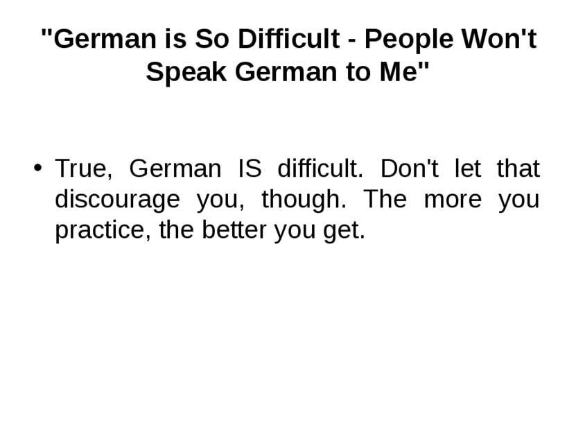 """German is So Difficult - People Won't Speak German to Me"" True, German IS di..."