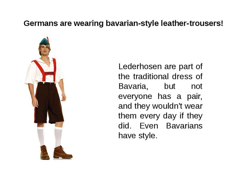 Germans are wearing bavarian-style leather-trousers! Lederhosen are part of t...