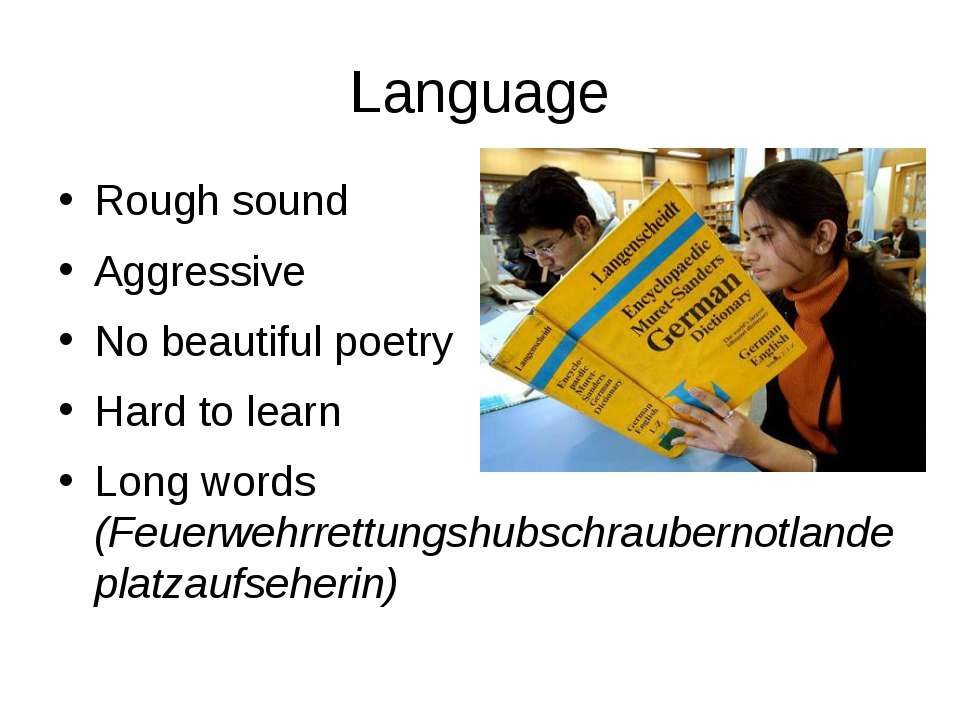 Language Rough sound Aggressive No beautiful poetry Hard to learn Long words ...