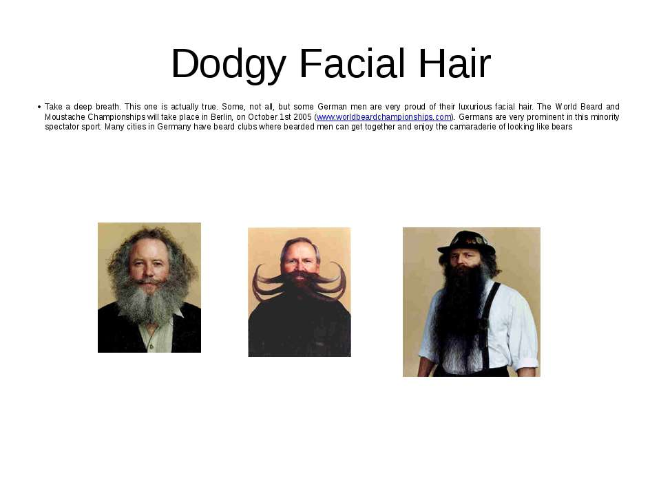 Dodgy Facial Hair Take a deep breath. This one is actually true. Some, not al...
