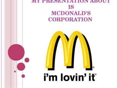 MY PRESENTATION ABOUT IS MCDONALD'S CORPORATION