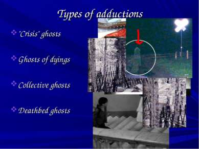 "Types of adductions ""Crisis"" ghosts Ghosts of dyings Collective ghosts Deathb..."