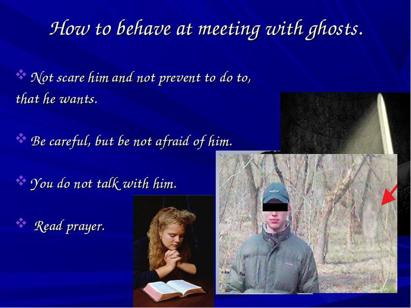 How to behave at meeting with ghosts. Not scare him and not prevent to do to,...