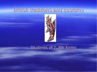 British traditions and customs Students of 7, 8th forms
