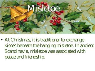 Misletoe At Christmas, it is traditional to exchange kisses beneath the hangi...