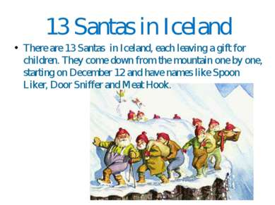 13 Santas in Iceland There are 13 Santas in Iceland, each leaving a gift for ...