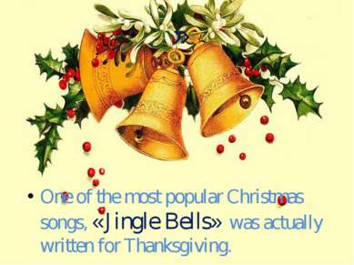 » One of the most popular Christmas songs, «Jingle Bells» was actually writte...
