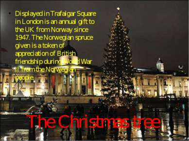 The Christmas tree Displayed in Trafalgar Square in London is an annual gift ...