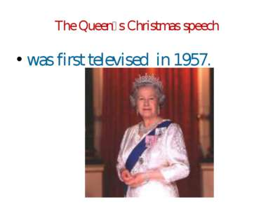 The Queen᾿s Christmas speech was first televised in 1957.