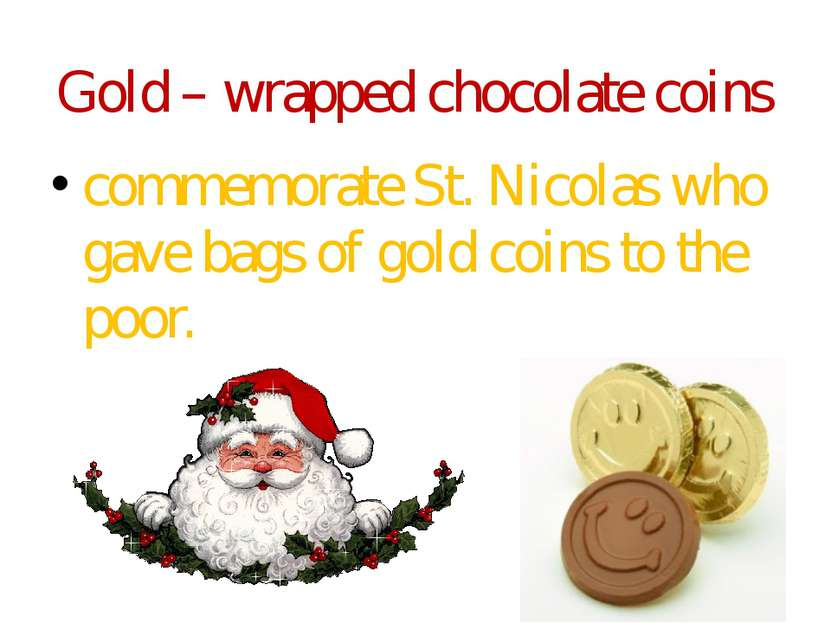 Gold – wrapped chocolate coins commemorate St. Nicolas who gave bags of gold ...