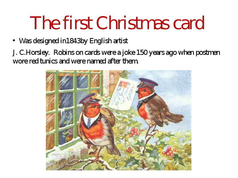 The first Christmas card Was designed in1843by English artist J. C.Horsley. R...