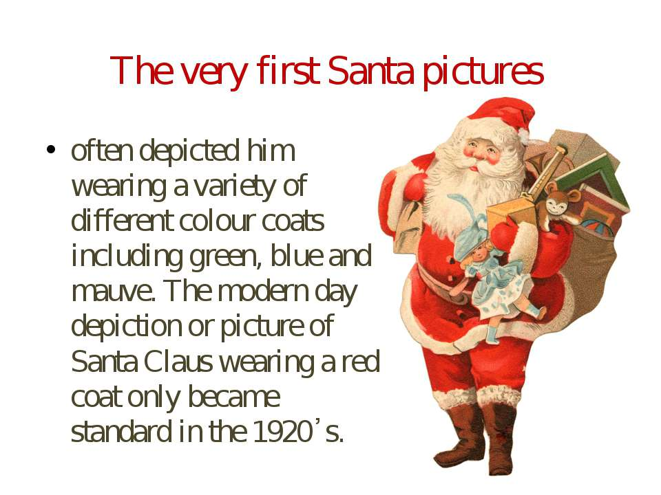 The very first Santa pictures often depicted him wearing a variety of differe...