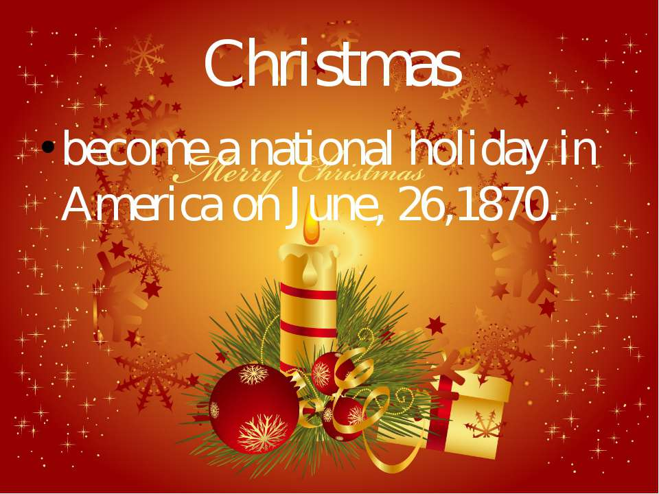 Christmas become a national holiday in America on June, 26,1870.
