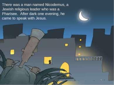There was a man named Nicodemus, a Jewish religious leader who was a Pharisee...