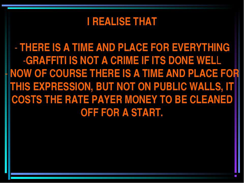 I REALISE THAT - THERE IS A TIME AND PLACE FOR EVERYTHING -GRAFFITI IS NOT A ...