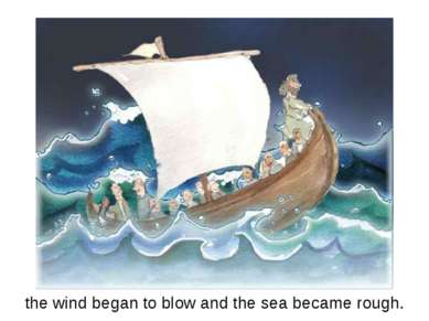 the wind began to blow and the sea became rough.