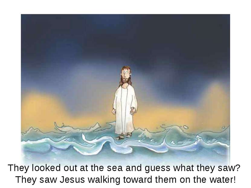 The disciples looked out over the sea and saw an amazing sight! They saw Jesu...