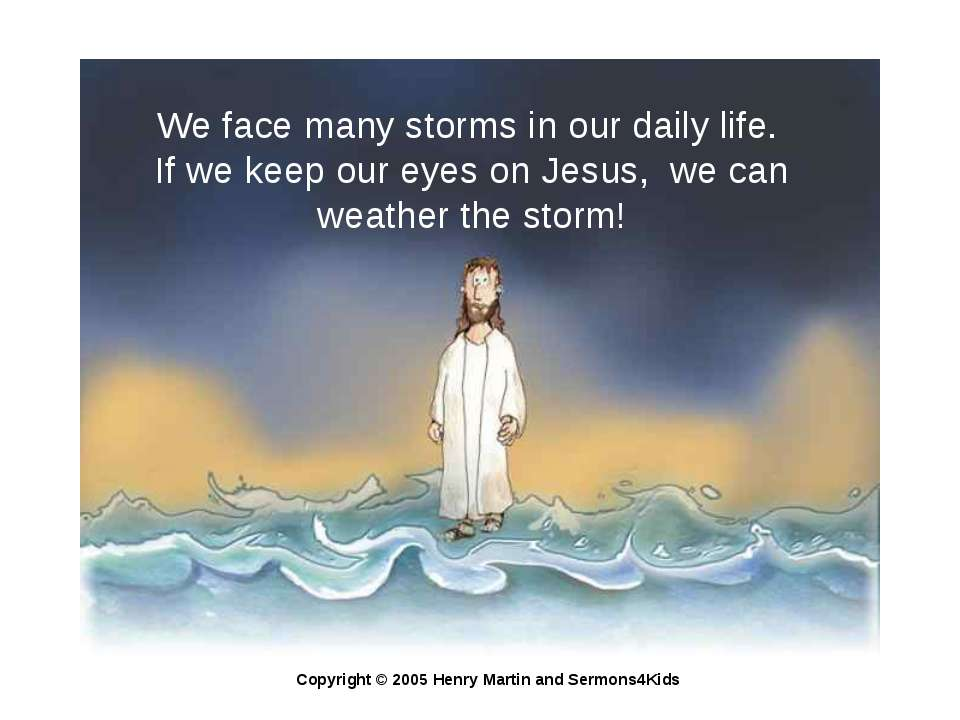 We face many storms in our daily life. If we keep our eyes on Jesus, we can w...