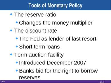 Tools of Monetary Policy The reserve ratio Changes the money multiplier The d...