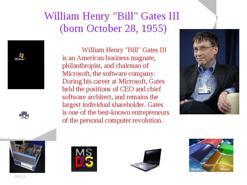 "20.5.11 William Henry ""Bill"" Gates III (born October 28, 1955) William Henry ..."