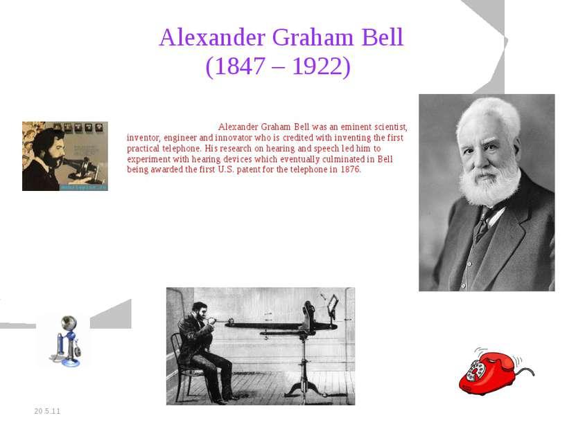 20.5.11 Alexander Graham Bell (1847 – 1922) Alexander Graham Bell was an emin...