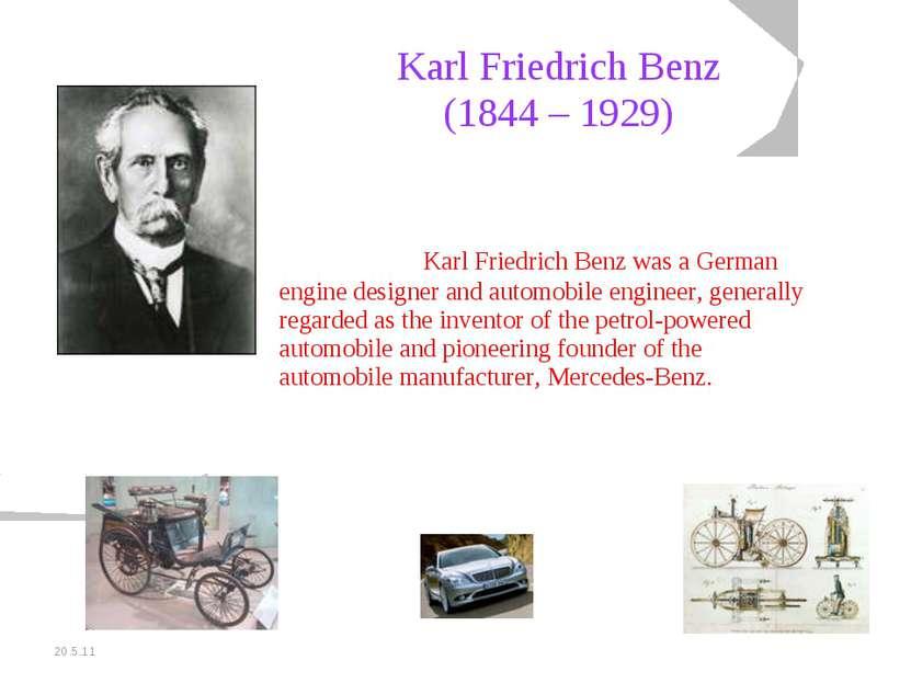 20.5.11 Karl Friedrich Benz (1844 – 1929) Karl Friedrich Benz was a German en...