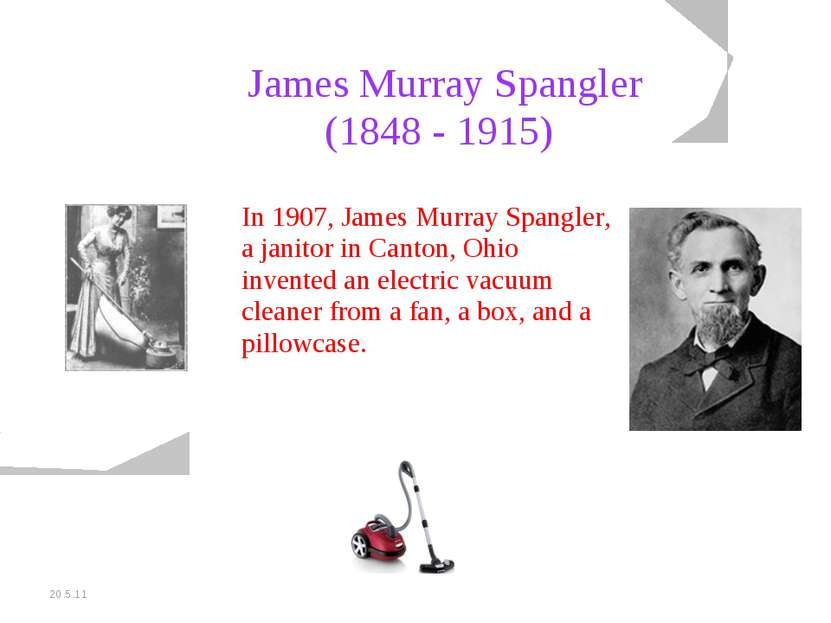 20.5.11 James Murray Spangler (1848 - 1915) In 1907, James Murray Spangler, a...