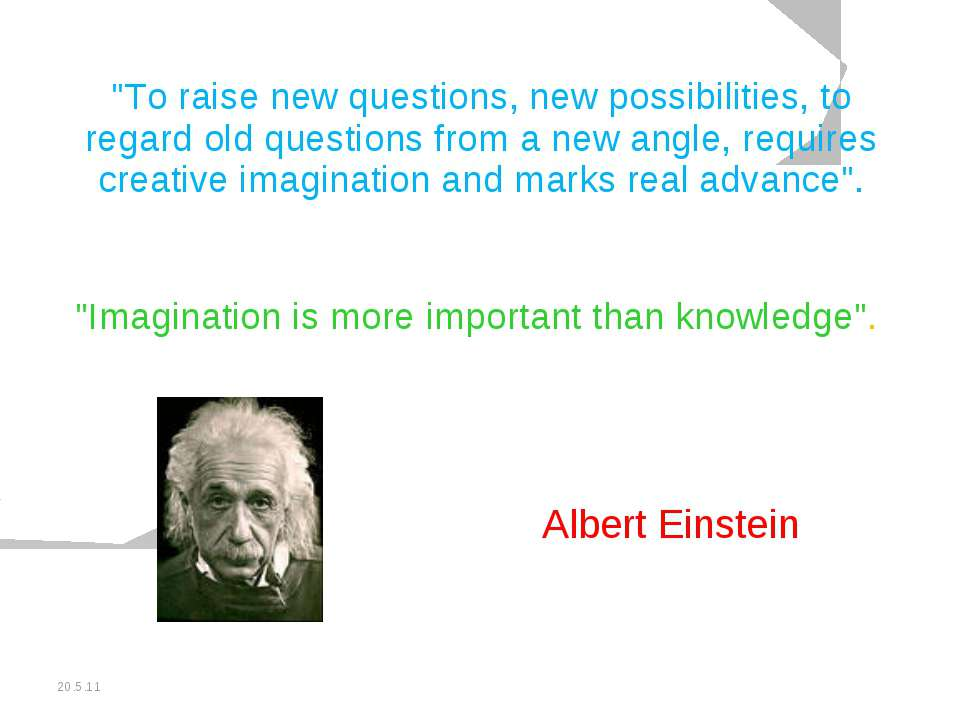 "20.5.11 ""To raise new questions, new possibilities, to regard old questions f..."